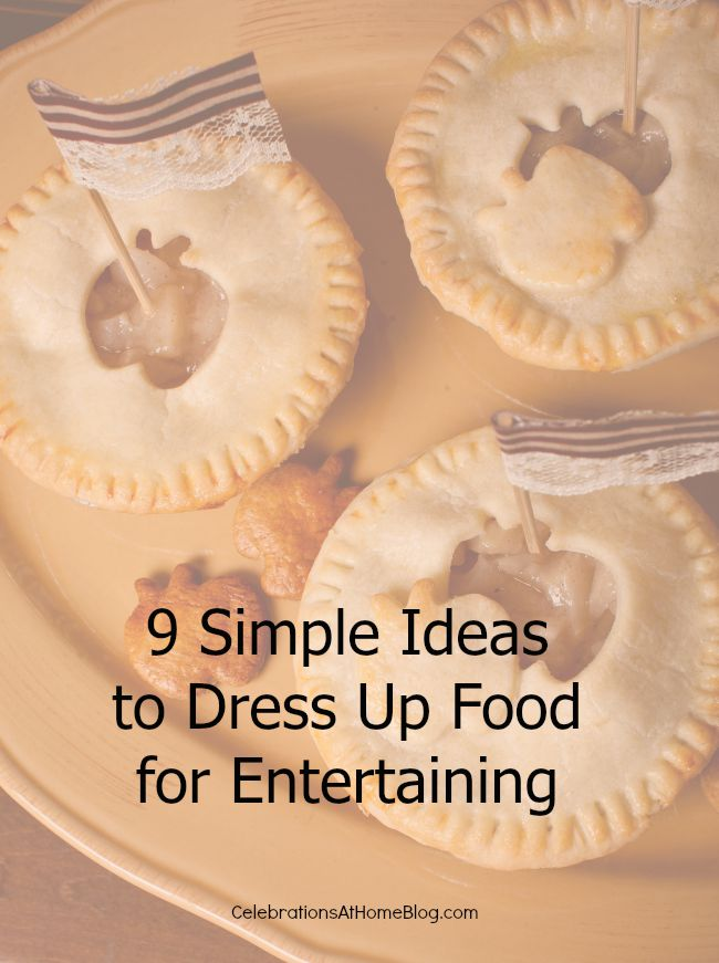 9 simple ideas to dress up food for entertaining.