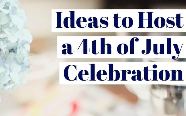 Awesome Ideas to Host A 4th Of July Celebration