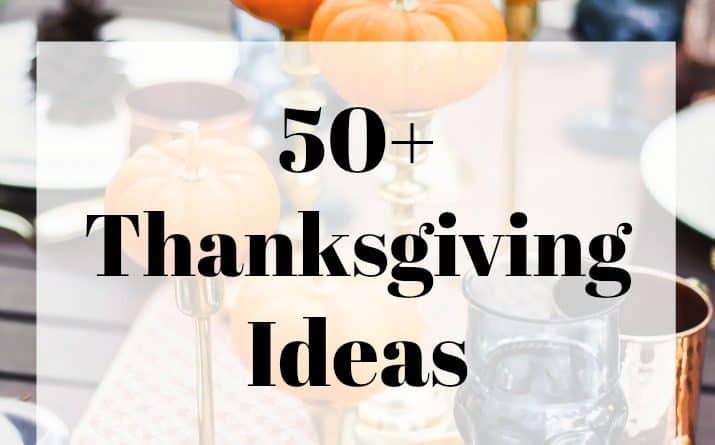 50+ Thanksgiving Ideas (recipes, tablescapes, printables)