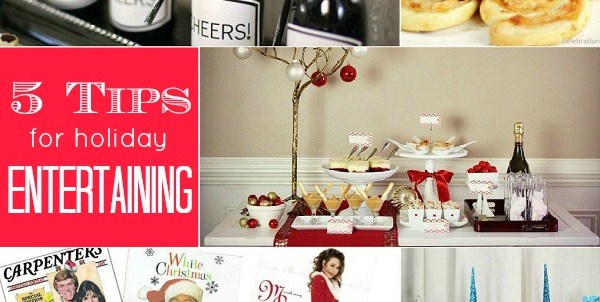 My 5 Top Tips For Holiday Entertaining