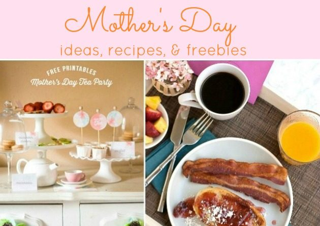 Mother's Day Ideas, Freebies, & Recipes