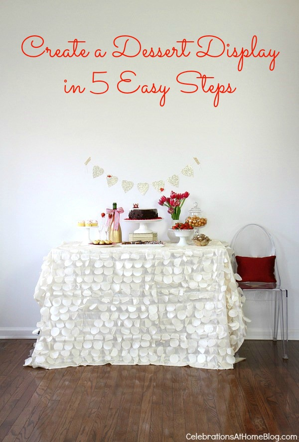 create a dessert display in 5 easy steps #desserttable #valentinesday