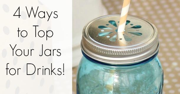 4 Ways to Top Your Drink Jars at Outdoor Parties