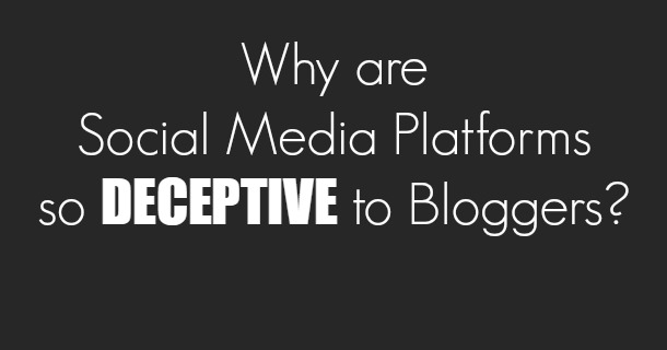 Why Are Social Media Platforms so DECEPTIVE to Bloggers?