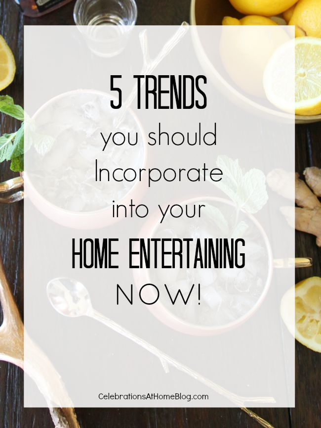 5 Trends in home entertaining.