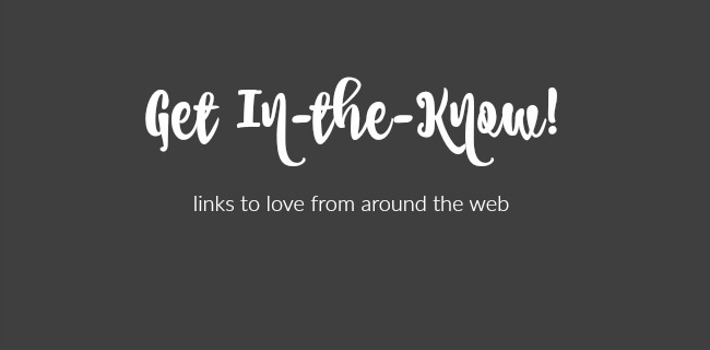 Get In The Know with these Links from Around the Web