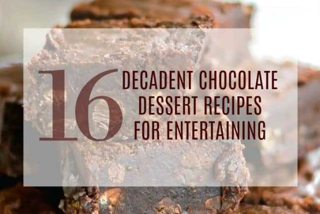 16 decadent chocolate desserts for entertaining